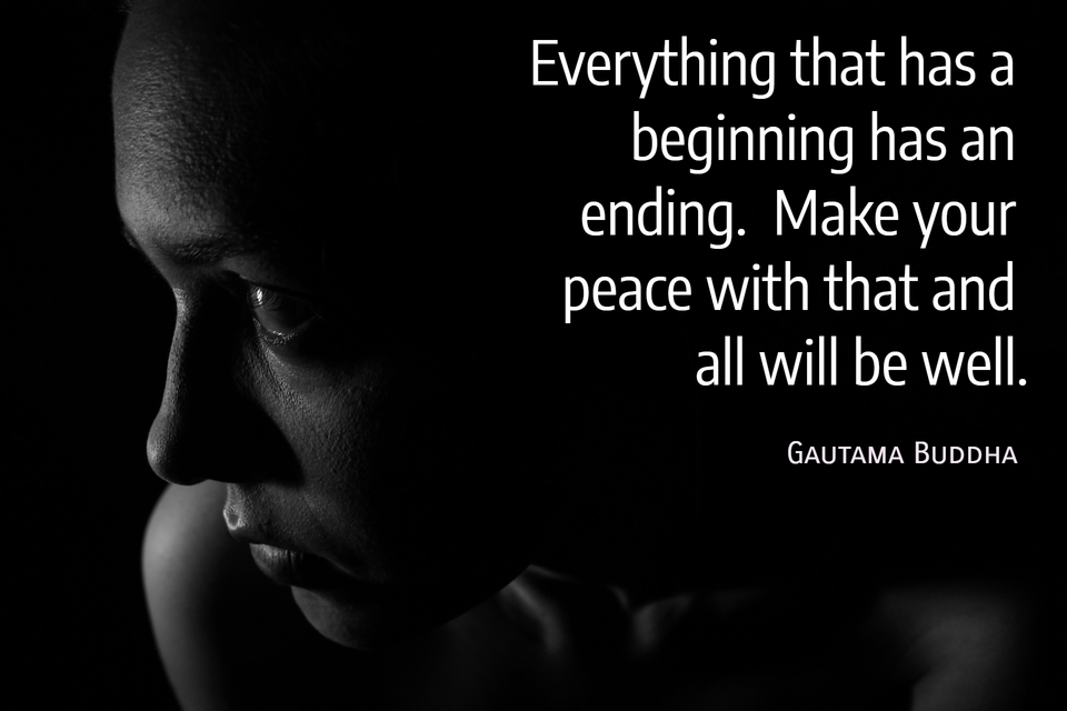 1547403671434-everything-that-has-a-beginning-has-an-ending-make-your-peace-with-that-and-all-will-be.jpg